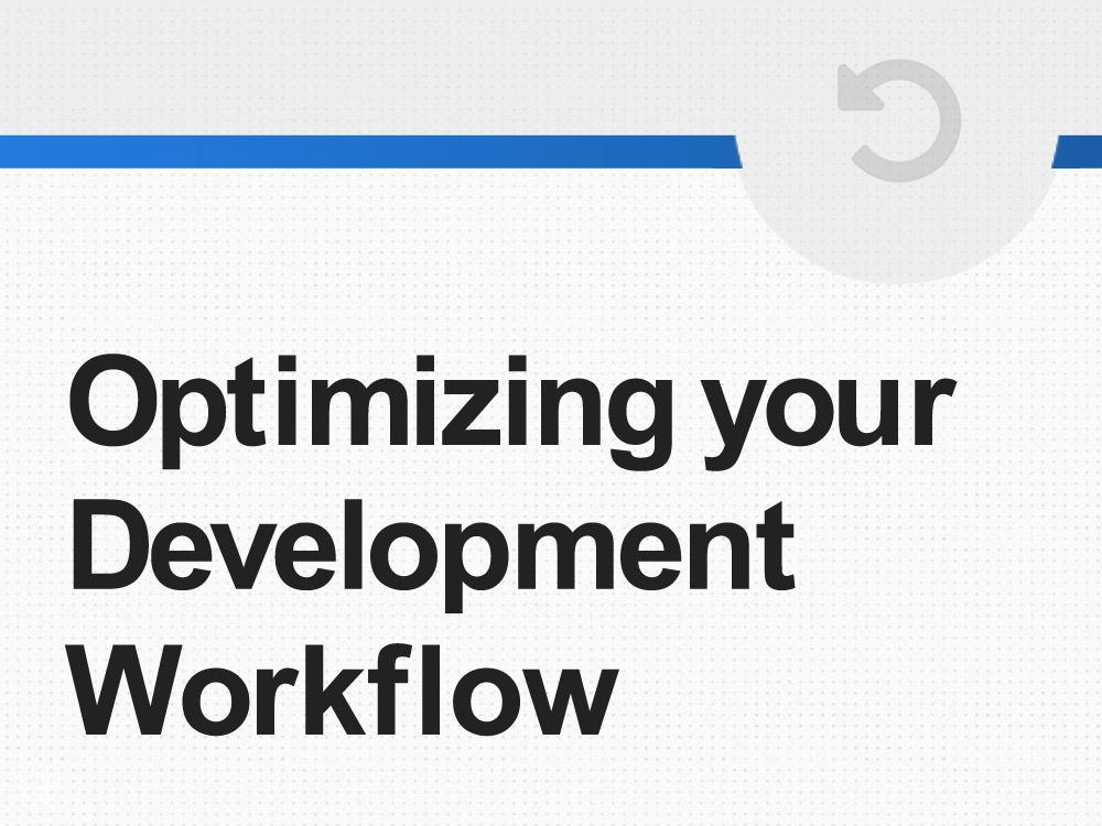 Optimizing Development Workflows